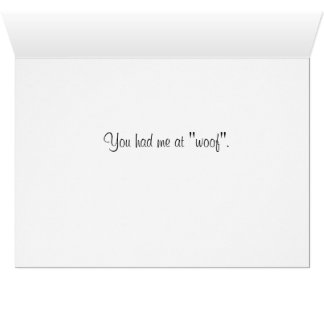 "You had me at ""Woof"". Greeting Card"
