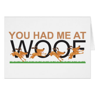 YOU HAD ME AT WOOF GREETING CARD