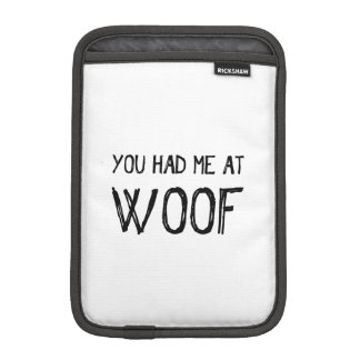 You Had Me At Woof iPad Mini Sleeve