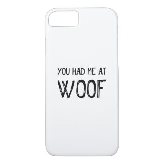 You Had Me At Woof iPhone 7 Case