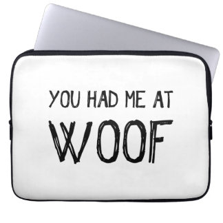 You Had Me At Woof Laptop Sleeve