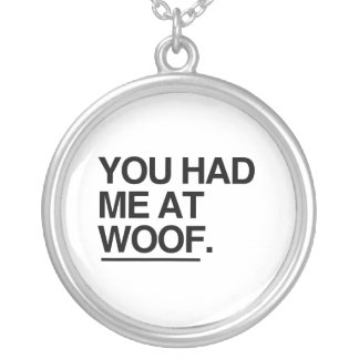 YOU HAD ME AT WOOF PENDANTS