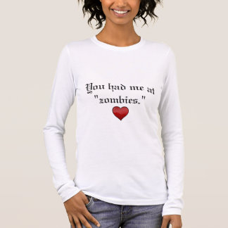 You Had Me At Zombies Long Sleeve T-Shirt