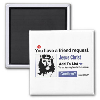 You have A Friend Request From Jesus Christ Square Magnet