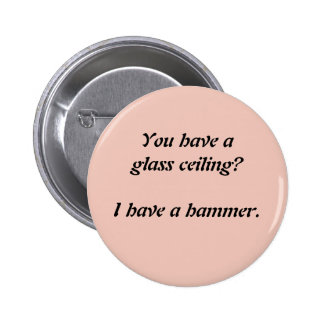 You have a glass ceiling? 6 cm round badge