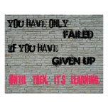You have only failed if you have given up... poster