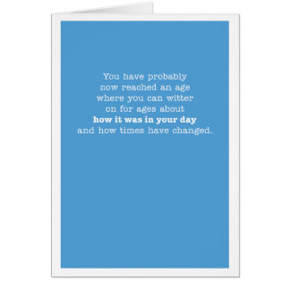 You have probably now reached an age... note card