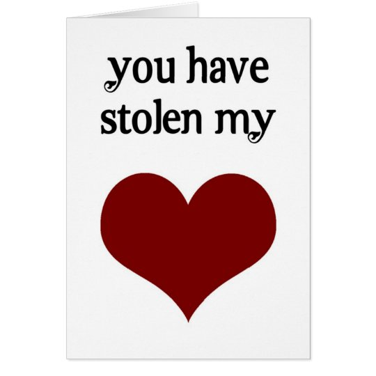 You have stolen my heart card