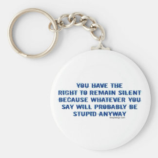 You have the right to remain silent funny spoof basic round button key ring