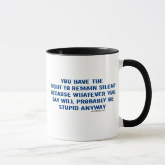 You have the right to remain silent funny spoof mug