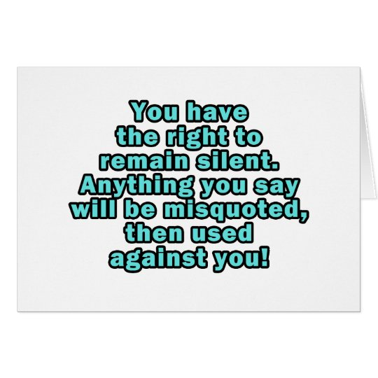You have the right to remain silent greeting card