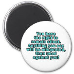 You have the right to remain silent refrigerator magnet