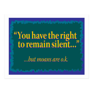 You have the right to remain silent – moans are ok postcard