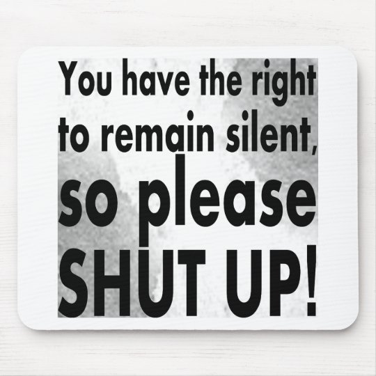 you have the right to remain silent mouse mat