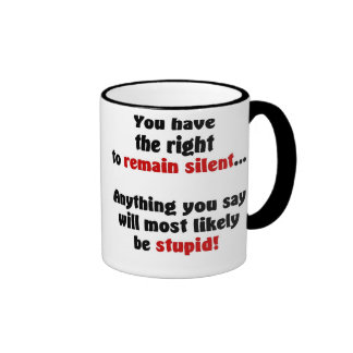 You Have The Right To Remain Silent Mugs