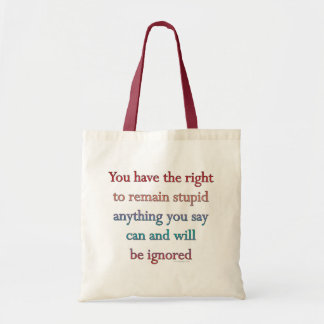 You Have The Right To Remain Stupid Budget Tote Bag