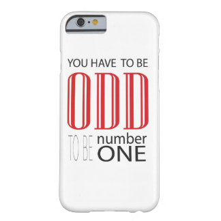 You have to be odd to be number one barely there iPhone 6 case