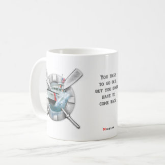 You have to go out.... USCG Coffee Mug