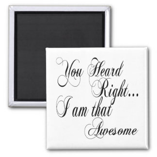 You Heard Right I am that Awesome Square Magnet