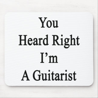 You Heard Right I'm A Guitarist Mouse Pad