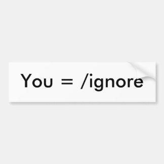 You =/ignore bumper sticker