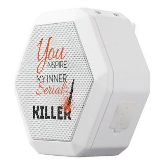 You inspire my inner serial killer white bluetooth speaker