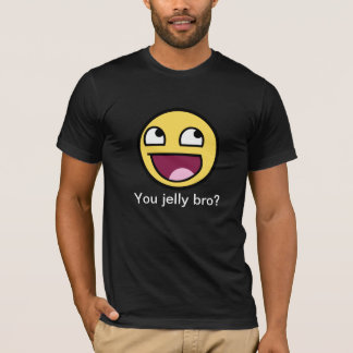 You jelly bro? T-Shirt