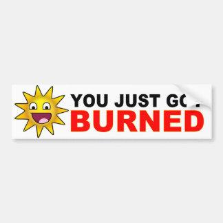 You just got BURNED Bumper Sticker