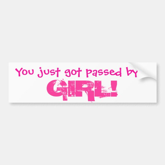 You just got passed by a GIRL! Bumper