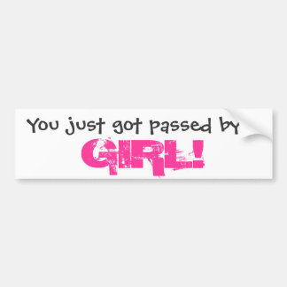 You just got passed by a GIRL! Bumper Sticker