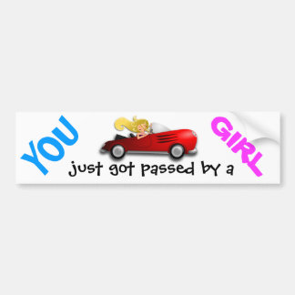"""YOU just got passed by a GIRL"" fun bumper stick Bumper Sticker"