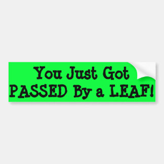 You Just Got PASSED By A LEAF Bumper Sticker