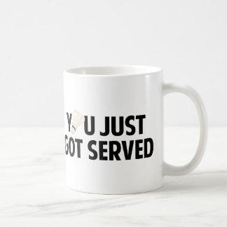 You Just Got Served Mug