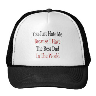 You Just Hate Me Because I Have The Best Dad In Th Hat