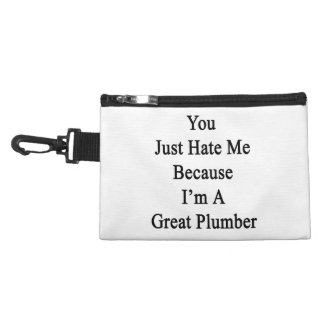 You Just Hate Me Because I'm A Great Plumber Accessories Bag