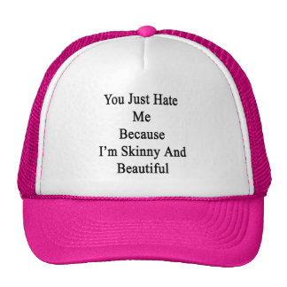 You Just Hate Me Because I'm Skinny And Beautiful. Trucker Hat