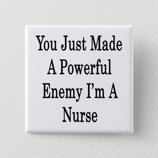 You Just Made A Powerful Enemy I'm A Nurse 15 Cm Square Badge