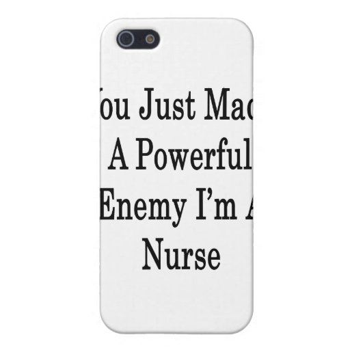 You Just Made A Powerful Enemy I'm A Nurse iPhone 5 Covers