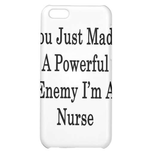 You Just Made A Powerful Enemy I'm A Nurse iPhone 5C Cover