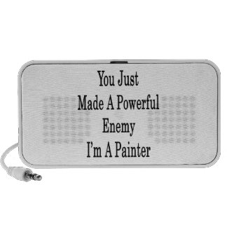 You Just Made A Powerful Enemy I'm A Painter Laptop Speakers