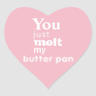You Just Melt My Butterpan sticker