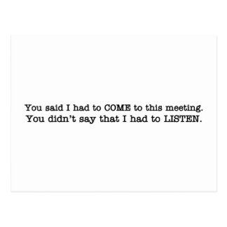 You just said I had to come to the meeting Postcard