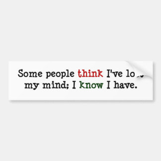 You just think you know what's on my mind bumper sticker