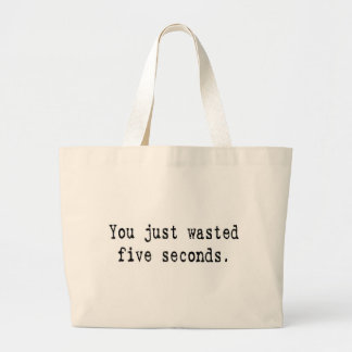 You just wasted five second. jumbo tote bag