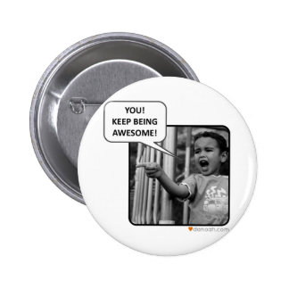 You Keep Being Awesome Button