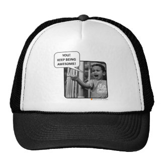 You!  Keep Being Awesome! Trucker Hats