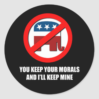You keep your morals and I'll keep mine Round Sticker