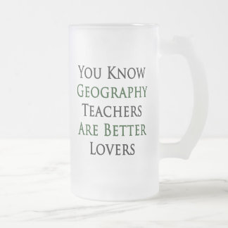 You Know Geography Teachers Are Better Lovers Frosted Glass Mug