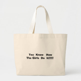 You  Know   How  The Girls  Do  It!!!!!! Tote Bag