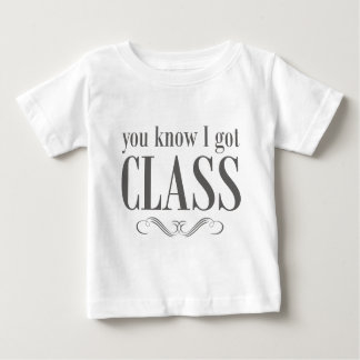 You Know I Got Class Baby T-Shirt